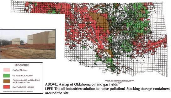 ABOVE: A map of Oklahoma oil and gas fields LEFT: The oil industries solution to noise pollution? Stacking storage containers around the site.